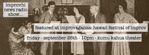 The Improvhi News Show at Improvaganza 9: Hawaii Festival of Improv @ Kumu Kahua Theatre | Honolulu | Hawaii | United States